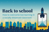 How to overcome lost learning in a socially distanced classroom